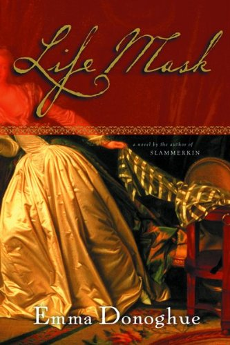 The cover for Life Mask by Emma Donoghue shows a woman in a Georgian style dress, back to the viewer, leaning off screen.